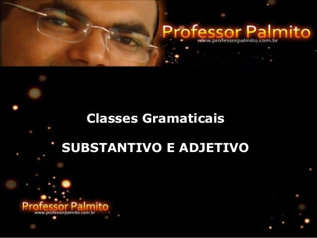 Classes Gramaticais SUBSTANTIVO E ADJETIVO