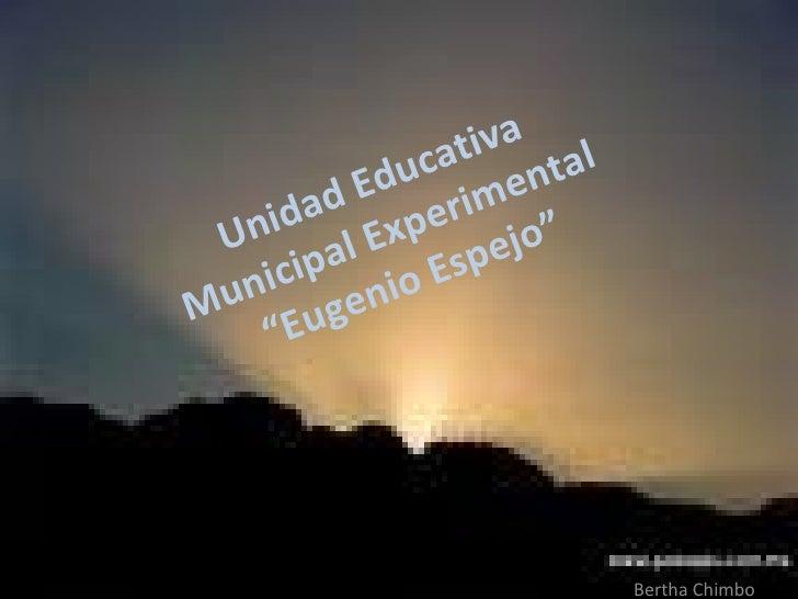"Unidad Educativa  Municipal Experimental  ""Eugenio Espejo"" Bertha Chimbo"