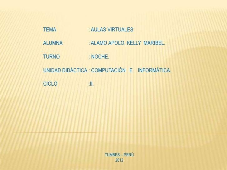 TEMA           : AULAS VIRTUALESALUMNA         : ALAMO APOLO, KELLY MARIBEL.TURNO          : NOCHE.UNIDAD DIDÁCTICA : COMP...