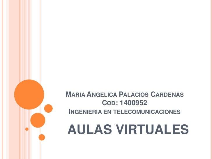 MARIA ANGELICA PALACIOS CARDENAS           COD: 1400952 INGENIERIA EN TELECOMUNICACIONESAULAS VIRTUALES