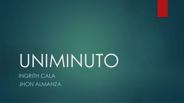 UNIMINUTO INGRITH CALA JHON ALMANZA