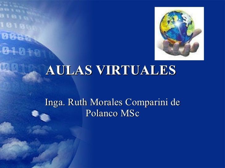 AULAS VIRTUALES  Inga. Ruth Morales Comparini de Polanco MSc