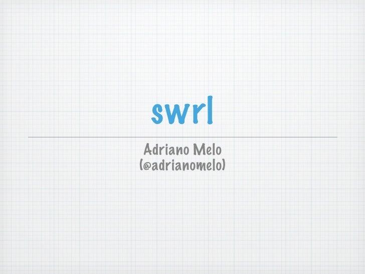 swrl Adriano Melo(@adrianomelo)