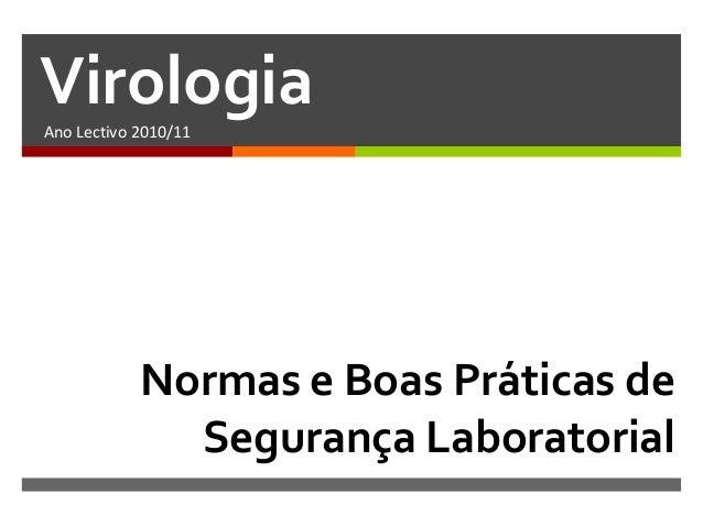 VirologiaAno Lectivo 2010/11            Normas e Boas Práticas de              Segurança Laboratorial