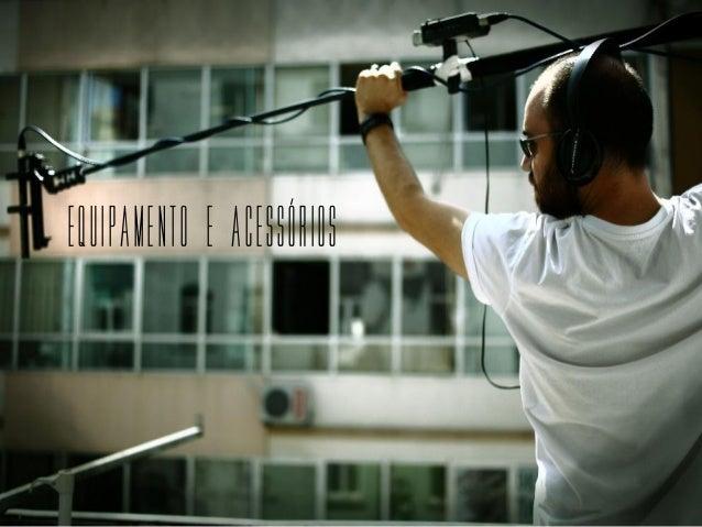 EQUIPAMENTO E ACESSÓRIOS[16]                                  PRODUÇÃO E REALIZAÇÃO AUDIOVISUAL 1