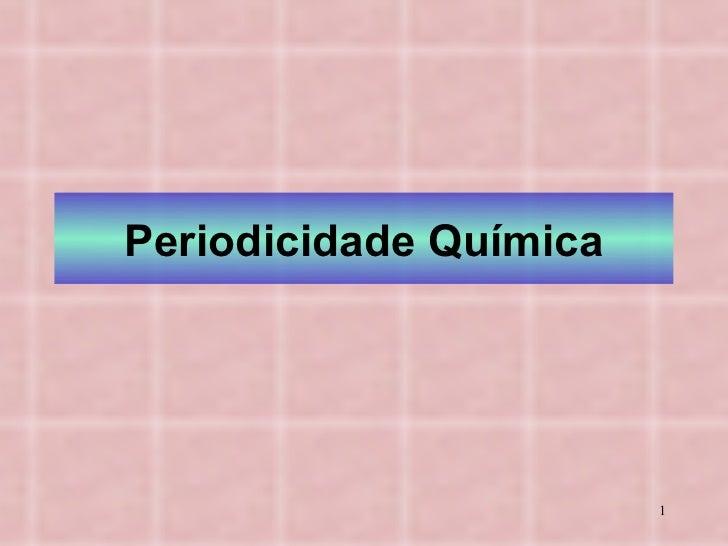 Periodicidade Química                        1