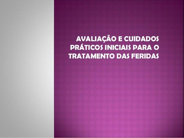 AVALIAÇÃO E CUIDADOS PRÁTICOS INICIAIS PARA O TRATAMENTO DAS FERIDAS