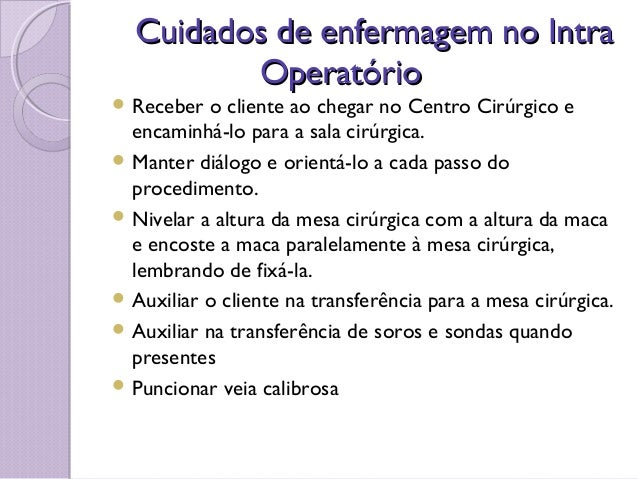 Cuidados de enfermagem no IntraCuidados de enfermagem no Intra OperatórioOperatório  Receber o cliente ao chegar no Centr...