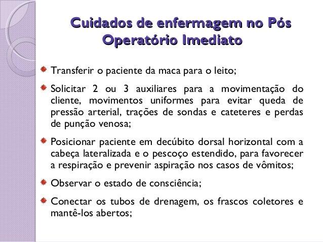 Cuidados de enfermagem no PósCuidados de enfermagem no Pós Operatório ImediatoOperatório Imediato Transferir o paciente da...