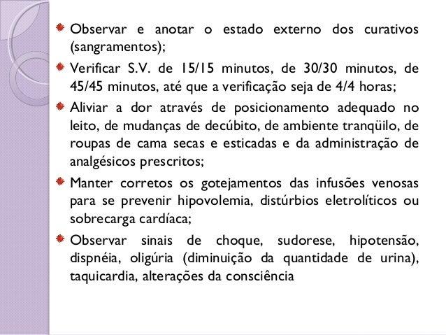 Observar e anotar o estado externo dos curativos (sangramentos); Verificar S.V. de 15/15 minutos, de 30/30 minutos, de 45/...