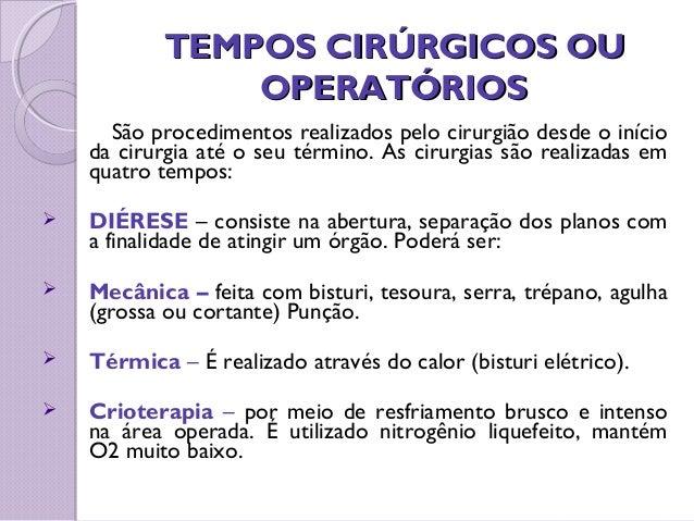 TEMPOS CIRÚRGICOS OUTEMPOS CIRÚRGICOS OU OPERATÓRIOSOPERATÓRIOS São procedimentos realizados pelo cirurgião desde o início...