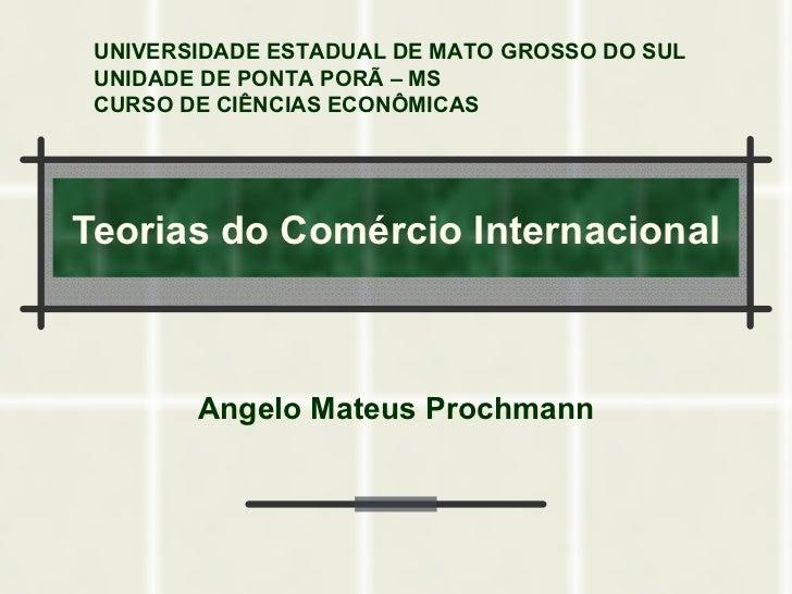 UNIVERSIDADE ESTADUAL DE MATO GROSSO DO SUL UNIDADE DE PONTA PORÃ – MS CURSO DE CIÊNCIAS ECONÔMICASTeorias do Comércio Int...