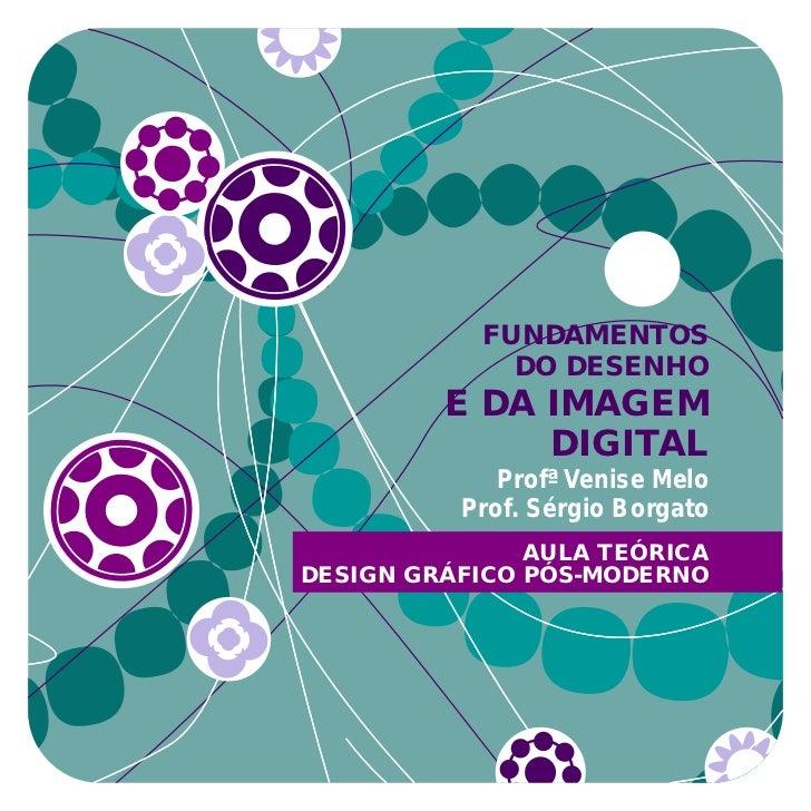 FUNDAMENTOS              DO DESENHO         E DA IMAGEM              DIGITAL             Profª Venise Melo          Prof. ...