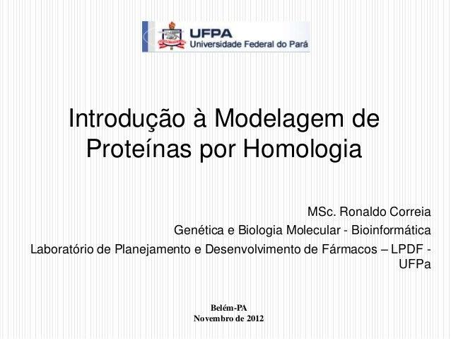 Introdução à Modelagem de        Proteínas por Homologia                                               MSc. Ronaldo Correi...