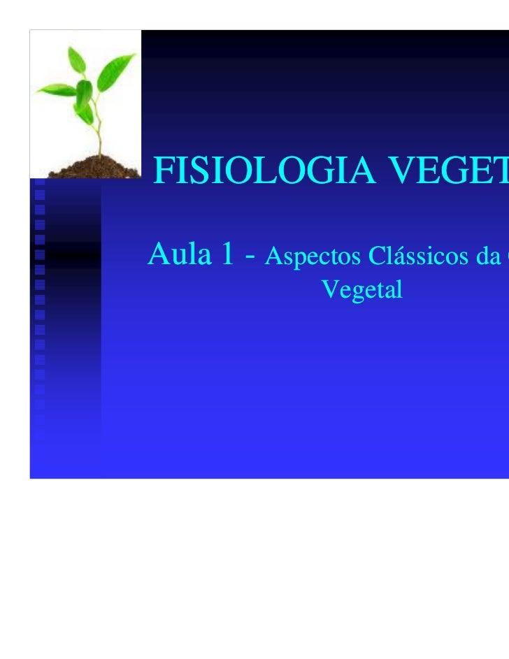 FISIOLOGIA VEGETALAula 1 - Aspectos Clássicos da Célula              Vegetal