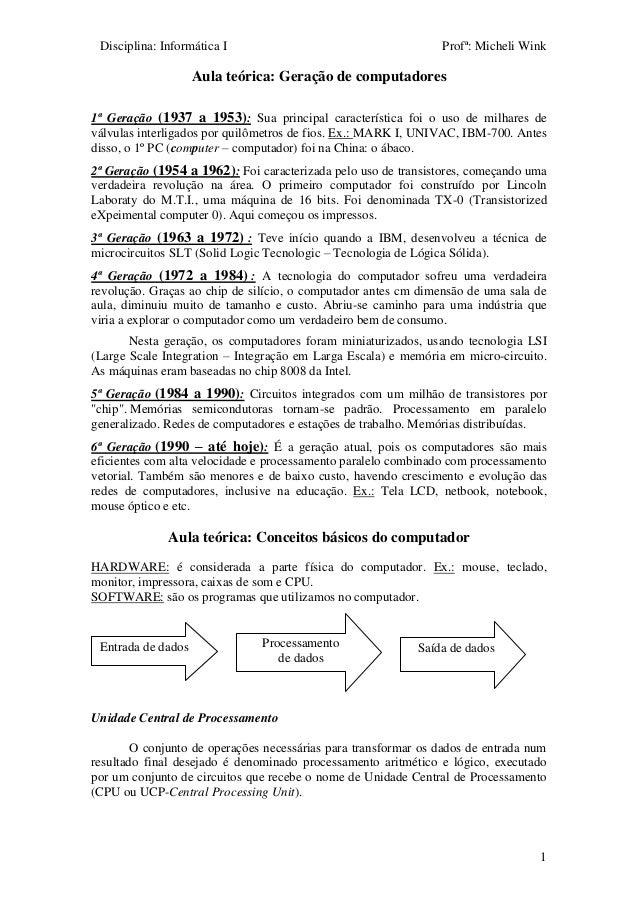 Disciplina: Informática I Profª: Micheli Wink 1 Aula teórica: Geração de computadores 1ª Geração (1937 a 1953): Sua princi...