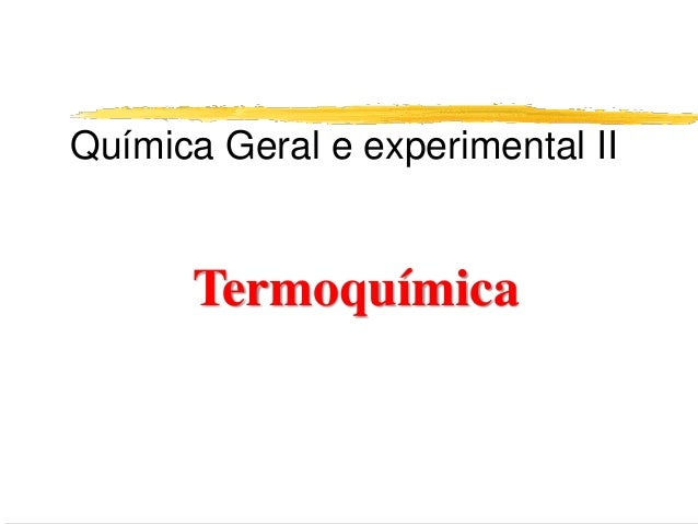 Química Geral e experimental II      Termoquímica
