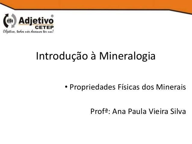 Introdução à Mineralogia • Propriedades Físicas dos Minerais Profª: Ana Paula Vieira Silva