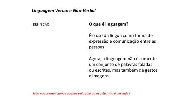 Linguagem Verbal e Não-Verbal  O que é linguagem?  É o uso da língua como forma de  expressão e comunicação entre as  pess...
