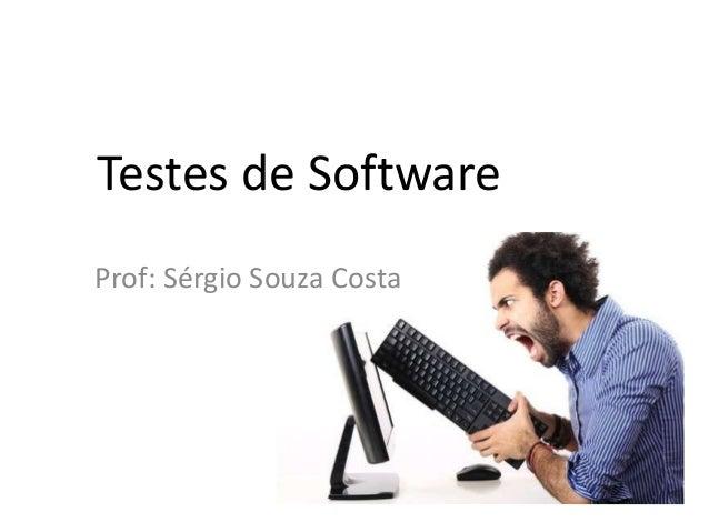 Testes de SoftwareProf: Sérgio Souza Costa