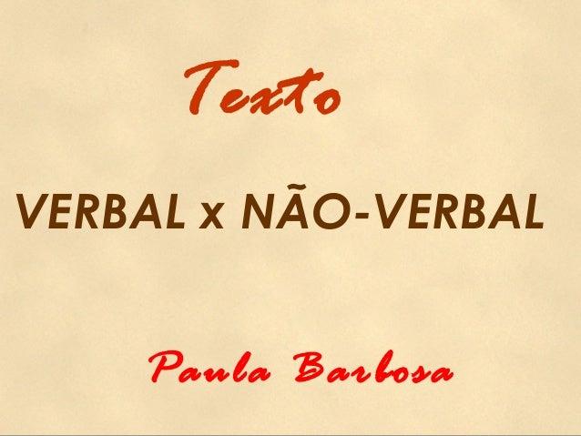Texto VERBAL x NÃO-VERBAL Paula Barbosa