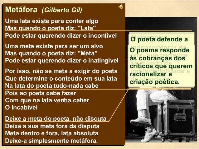 """Metáfora (Gilberto Gil) Uma lata existe para conter algo Mas quando o poeta diz: """"Lata"""" Pode estar querendo dizer o incont..."""