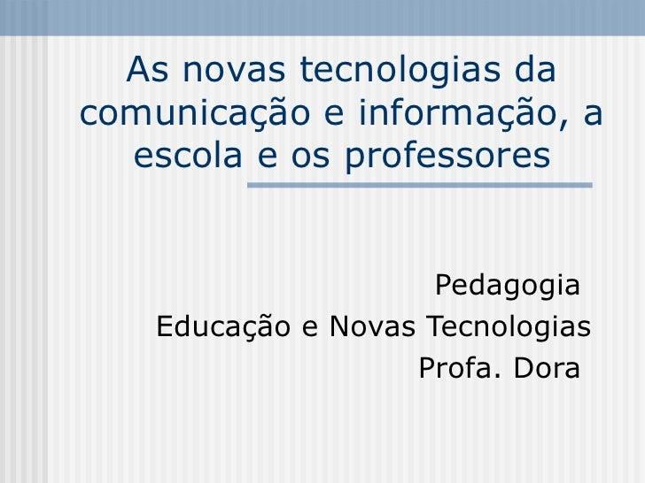 As novas tecnologias da comunicação e informação, a escola e os professores Pedagogia  Educação e Novas Tecnologias Profa....
