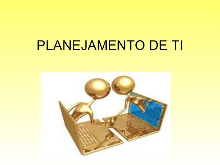 PLANEJAMENTO DE TI