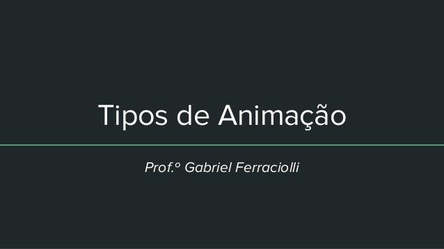 Tipos de Animação Prof.º Gabriel Ferraciolli