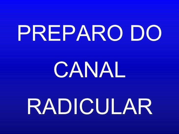 PREPARO DO CANAL RADICULAR