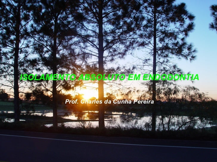 ISOLAMENTO ABSOLUTO EM ENDODONTIA Prof. Charles da Cunha Pereira