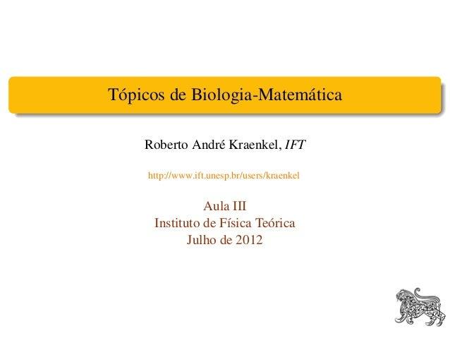 Tópicos de Biologia-Matemática    Roberto André Kraenkel, IFT     http://www.ift.unesp.br/users/kraenkel                Au...