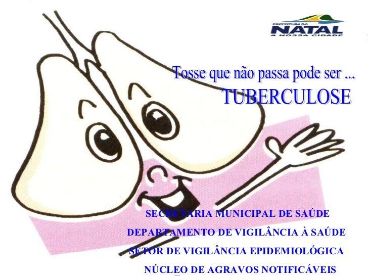 TUBERCULOSE SECRETARIA MUNICIPAL DE SAÚDE  DEPARTAMENTO DE VIGILÂNCIA À SAÚDE  SETOR DE VIGILÂNCIA EPIDEMIOLÓGICA  NÚCLEO ...