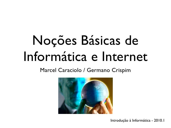 Noções Básicas de Informática e Internet   Marcel Caraciolo / Germano Crispim                                 Introdução à...