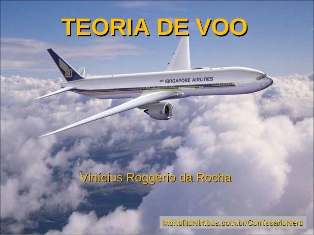 TEORIA DE VOOTEORIA DE VOO Vinícius Roggério da RochaVinícius Roggério da Rocha MonolitoNimbus.com.br/ComissarioNerdMonoli...