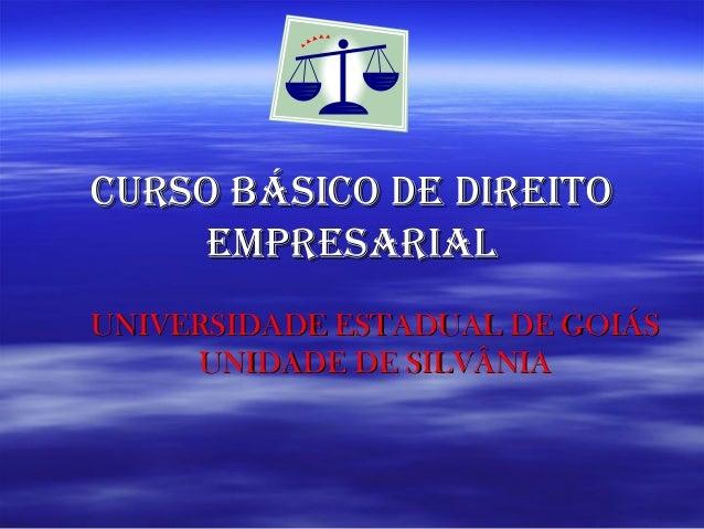 CURSO BÁSICO DE DIREITO EMPRESARIAL UNIVERSIDADE ESTADUAL DE GOIÁS UNIDADE DE SILVÂNIA