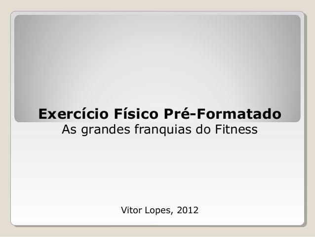 Exercício Físico Pré-Formatado As grandes franquias do Fitness Vitor Lopes, 2012