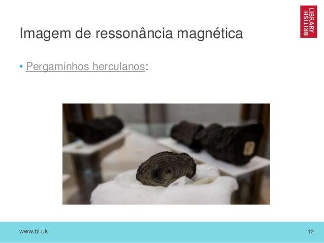 www.bl.uk 12 Imagem de ressonância magnética • Pergaminhos herculanos: