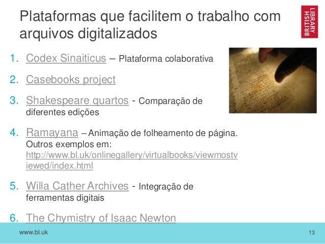 www.bl.uk 13 Plataformas que facilitem o trabalho com arquivos digitalizados 1. Codex Sinaiticus – Plataforma colaborativa...