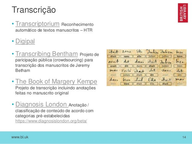 www.bl.uk 14 Transcrição • Transcriptorium Reconhecimento automático de textos manuscritos – HTR • Digipal • Transcribing ...