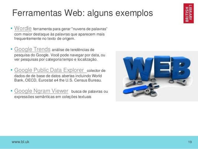 """www.bl.uk 19 Ferramentas Web: alguns exemplos • Wordle ferramenta para gerar """"nuvens de palavras"""" com maior destaque às pa..."""