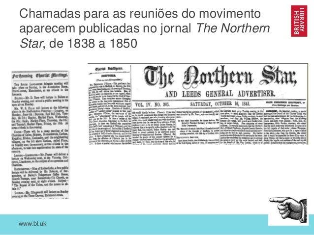 www.bl.uk 23 Chamadas para as reuniões do movimento aparecem publicadas no jornal The Northern Star, de 1838 a 1850
