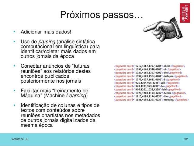 www.bl.uk 32 Próximos passos… • Adicionar mais dados! • Uso de parsing (análise sintática computacional em linguística) pa...
