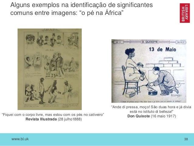 """www.bl.uk 38 Alguns exemplos na identificação de significantes comuns entre imagens: """"o pé na África"""" """"Fiquei com o corpo ..."""