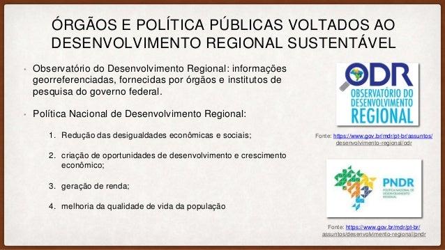 ÓRGÃOS E POLÍTICA PÚBLICAS VOLTADOS AO DESENVOLVIMENTO REGIONAL SUSTENTÁVEL • Observatório do Desenvolvimento Regional: in...