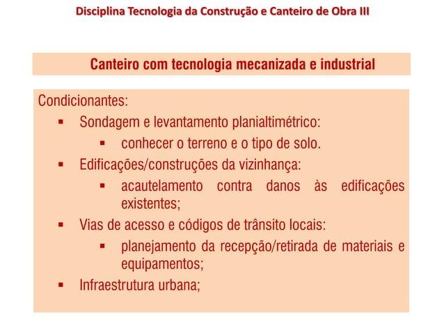 Disciplina Tecnologia da Construção e Canteiro de Obra III Canteiro com tecnologia mecanizada e industrial Condicionantes:...