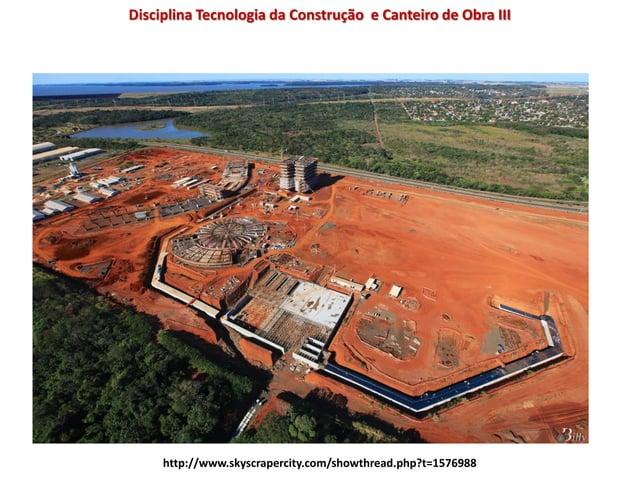 Disciplina Tecnologia da Construção e Canteiro de Obra III http://www.skyscrapercity.com/showthread.php?t=1576988