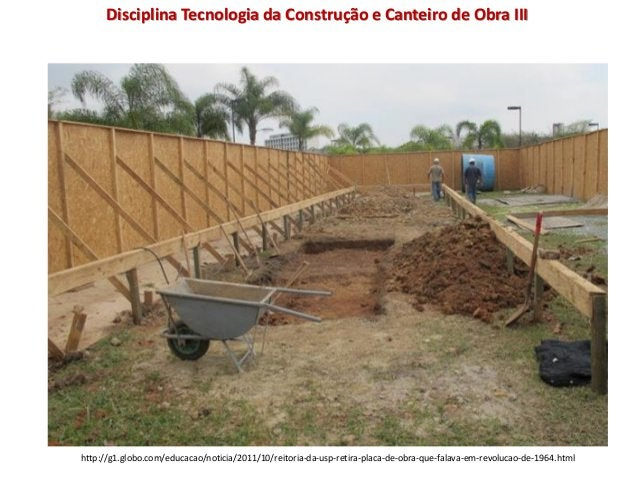 Disciplina Tecnologia da Construção e Canteiro de Obra III http://g1.globo.com/educacao/noticia/2011/10/reitoria-da-usp-re...