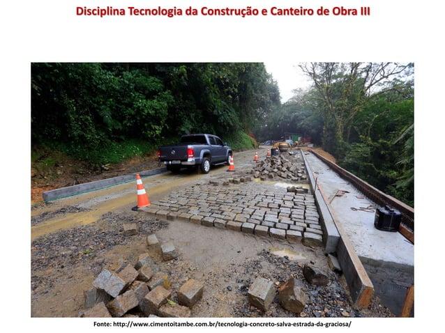Disciplina Tecnologia da Construção e Canteiro de Obra III Fonte: http://www.cimentoitambe.com.br/tecnologia-concreto-salv...