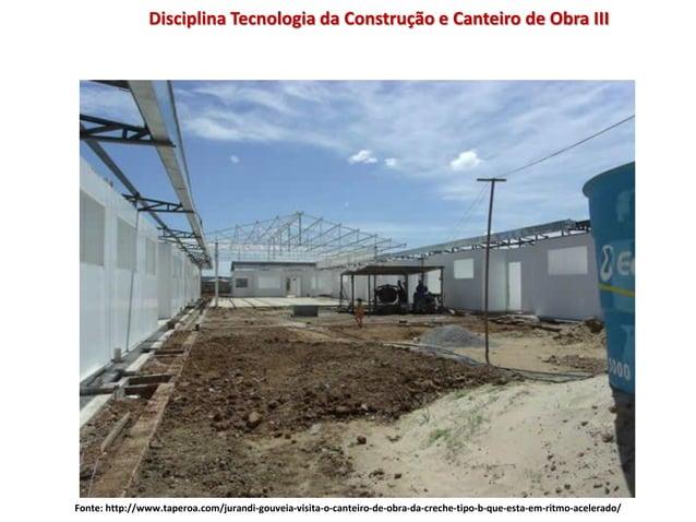 Disciplina Tecnologia da Construção e Canteiro de Obra III Fonte: http://www.taperoa.com/jurandi-gouveia-visita-o-canteiro...